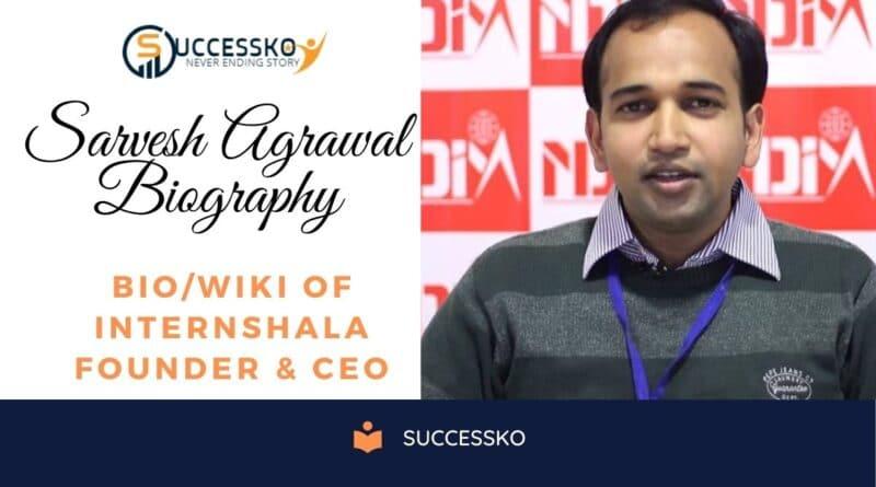 """Bio/Wiki of Internshala Founder """"Sarvesh Agrawal"""""""
