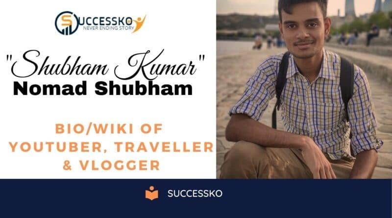 Nomad Shubham Biography